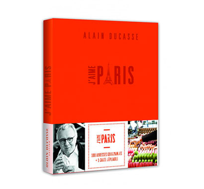 Alain Ducasse, The Chef Speaks. J'aime Paris, Alain Ducasse. Courtesy of Alain Ducasse