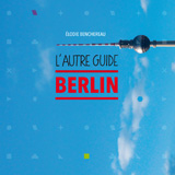 L'Autre Guide Berlin by Elodie Benchereau