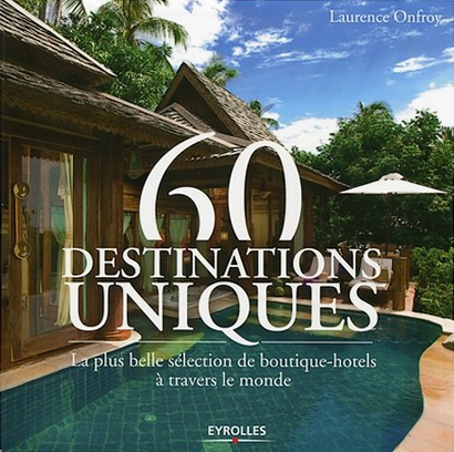 60 Unique Destinations, by Laurence Onfroy, Courtesy of Eyrolles.